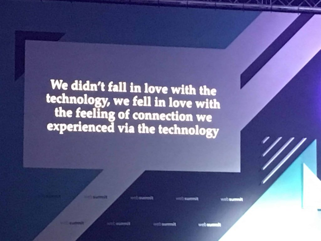 """""""We didn't fall in love with the technology, we fell in love with the feeling of connection we experienced via the technology."""""""